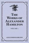 The Works of Alexander Hamilton: Volume 5 - Alexander Hamilton