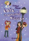 Lola in geheimer Mission - Isabel Abedi
