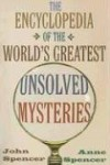 The Encyclopedia of the World's Greatest Unsolved Mysteries - John Spencer, Anne Spencer