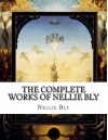 The Complete Works of Nellie Bly - Nellie Bly