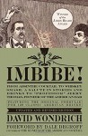 "Imbibe! Updated and Revised Edition: From Absinthe Cocktail to Whiskey Smash, a Salute in Stories and Drinks to ""Professor"" Jerry Thomas, Pioneer of the American Bar - David Wondrich"