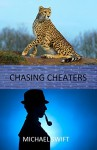 CHASING CHEATERS: A True and Shocking Story - Michael Swift