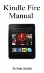 Kindle Fire Manual - Robert Smith