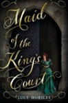 Maid of the King's Court - Lucy Worsley