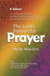 The Lord's Pattern for Prayer: Studying the Lessons and Spiritual Encouragements in the Most Famous of All Prayers - Peter Masters