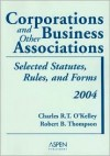 Corporations And Other Business Associations: 2004 Selected Statutes, Rules, And Forms (Statutory Supplement) - Charles R.T. O'Kelley, Robert B. Thompson