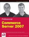 Professional Commerce Server 2007 - Wade Wegner, Tom Schultz
