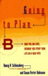 Going to Plan B: How You Can Cope, Regroup, and Start Your Life on a New Path - Nancy K. Schlossberg, Susan P. Robinson