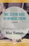 Mrs. Stevens Hears the Mermaids Singing: A Novel - May Sarton, Carolyn G. Heilbrun