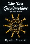 The Ten Grandmothers: Epic of the Kiowas (The Civilization of the American Indian Series) - Alice Lee Marriott