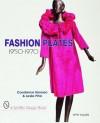 Fashion Plates: 1950-1970 - Constance Johnson Korosec, Leslie A. Pina