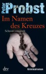 Im Namen des Kreuzes: Schwarz ermittelt Kriminalroman (German Edition) - Peter Probst