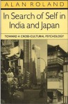 In Search of Self in India and Japan: Toward a Cross-Cultural Psychology - Alan Roland