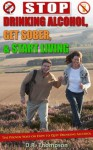 Stop Drinking Alcohol, Get Sober, & Start Living: A Proven Plan to Overcome Alcohol Addiction - D.R. Thompson