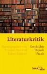 Literaturkritik. Geschichte – Theorie – Praxis - Thomas Anz, Rainer Baasner