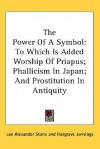 The Power of a Symbol: To Which Is Added Worship of Priapus; Phallicism in Japan; And Prostitution in Antiquity - Lee Alexander Stone, Hargrave Jennings