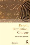 Revolt, Revolution, Critique: The Paradox of Society - Bülent Diken