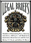 Legal Briefs: Hundreds of Entertaining Facts, Amusing Anecdotes, Odd Laws, and Humorous Quotations about Lawyers and the Law - Michael D. Shook, Jeffrey D. Meyer
