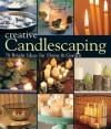 Creative Candlescaping: 70 Bright Ideas for Home & Garden - Terry Taylor