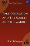 Fort Desolation and the Gareth and the Garden - R.M. Ballantyne