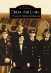 Delta Air Lines: 75 Years of Airline Excellence (Images of Aviation: Georgia) - Geoff Jones