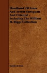 Handbook of Arms and Armor European and Oriental - Including the William H. Riggs Collection - Bashford Dean