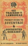 The Thackery T. Lambshead Pocket Guide to Eccentric and Discredited Diseases - Jeff VanderMeer, Mark Roberts