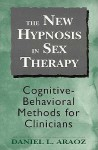 New Hypnosis in Sex Therapy - Daniel L. Araoz