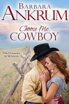 Choose Me, Cowboy (The Canadays of Montana Book 2) - Barbara Ankrum