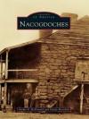 Nacogdoches (Images of America (Arcadia Publishing)) - Archie P. McDonald