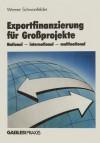 Exportfinanzierung Fur Grossprojekte: National International Multinational - Werner Schwanfelder