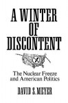 A Winter of Discontent: The Nuclear Freeze and American Politics - David Meyer