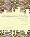 Communication Theories: Perspectives, Processes, and Contexts - Katherine Miller