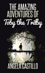 The Amazing Adventures of Toby the Trilby - Angela C. Castillo