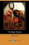 The Magic Glasses (Dodo Press) - Frank Harris
