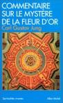 Commentaire sur le mystère de la fleur d'or - C.G. Jung, Richard Wilhelm
