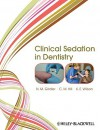 Clinical Sedation in Dentistry - N.M. Girdler, C. Michael Hill, Katherine Wilson