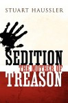 Sedition: The Mother of Treason - Stuart Haussler