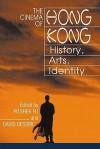 The Cinema of Hong Kong: History, Arts, Identity - David Desser