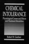 Chemical Intolerance: Physiological Causes and Effects and Treatment Modalities - Robert W. Gardner