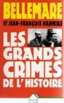 Les grands crimes de l'Histoire - Pierre Bellemare, Jean-François Nahmias