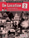 On Location 2, Practice Book for Mastery: Reading and Writing for Success in the Content Areas - Thomas Bye, John Chapman