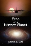 Echo Of A Distant Planet - Wayne J. Lutz