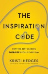 The Inspiration Code: How the Best Leaders Energize People Every Day - Kristi Hedges