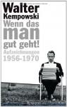 Wenn das man gut geht!: Aufzeichnungen 1956-1970 - Walter Kempowski