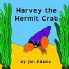 Harvey the Hermit Crab (Animal Stories : Sea Stories Book 3) - Jon Adams