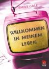 Willkommen in meinem Leben (German Edition) - Emily Gale, Birgit Niehaus