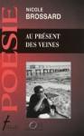 Au Present Des Veines - Nicole Brossard