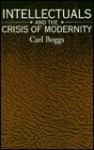 Intellectuals and the Crisis of Modernity (S U N Y Series in Radical Social and Political Theory) - Carl Boggs