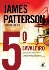 5º Cavaleiro (Clube das Mulheres Contra o Crime #5) - James Patterson, Maxine Paetro